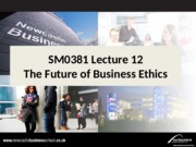 SM0381 Lecture 12 The Future of Business Ethics