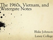 The 1960s, Vietnam, and Watergate Notes