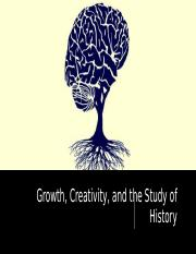 Growth, Creativity, and the Study of History - 1101 (1).pptx