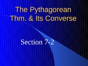 7-2 Pythagorean Thm and Its Converse