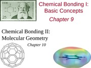 Chapter 9 and Chapter 10 - Chemical Bonding and Molecular Geometry