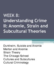 Week 8_Understanding Crime II- Anomie, Strain and Subcultural Theories
