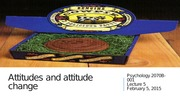 Partially Completed Lecture 5 Attitudes and Attitude Change Winter 2015 PSYCHOL 2070B-001