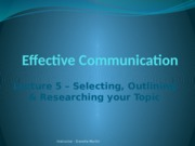 Lecture 5- - Selecting, Outlining  Researching Your Topic (1)