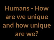TOPIC 1  1-29-15 - Human uniqueness - UPLOAD.pptx
