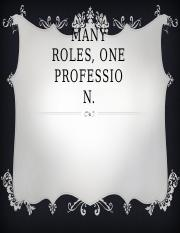 MANY ROLES, ONE PROFESSION