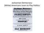 Jacksonian Democracy (White) Americans Learn to Play Politics