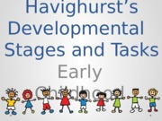 Havighurst's Developmental   Stages and Tasks