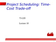 73-220-Lecture18 Project Scheduling Time-Cost Trade-Off