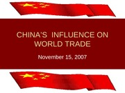 CHINA'S  INFLUENCE ON WORLD TRADE - powerpoint