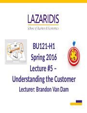 BU121 Spring 2016 - Lecture #5 - Marketing - Understanding and Reaching the Customer - Student's Cop
