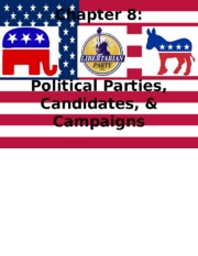 Chapter 8 - Political Parties, Candidates, & Campaigns.pptx