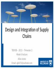 TBS908 - 2015 Tri2 - Week 6 Design and Integration of Supply Chains.pptx