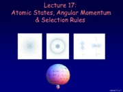 Physics 214 Lecture 17-Atomic States Angular Momentum and Selection Rules