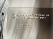 Fall 2011- Chapter 7- Enterprise Crime, Contrepreneurial Crime, and Technocrime- Parts 1 and 2