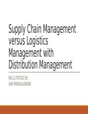 II. Supply Chain Management  versus Logistics Management with Distribution.pptx