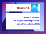 Chapter 8 - How to Conduct a Five - Stage Counseling Session Using Only Listening Skills