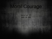 27. Moral Courage