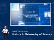 HPS100 Lecture 10 Contemporary Worldview