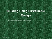 Building Using Sustainable Design1