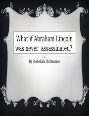 What if Abraham Lincoln wasn't assassinated.pptx