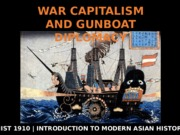 HIST 1910 - Week 4 - Lecture 5 - War Capitalism and Gunboat Diplomacy
