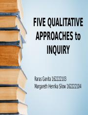 FIVE QUALITATIVE APPROACHES to INQUIRY