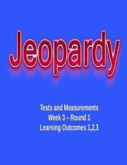 Tests and Measurements Jeopardy - Week 3 Learning Outcome 1, 2, 3 - Round 1.pptx