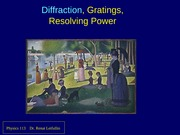 Diffraction, gratings, resolving power