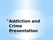 Addiction and Crime Presentation