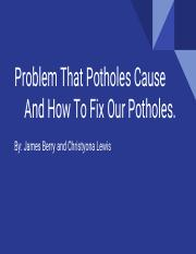 Problem That Potholes Cause  	And How To Fix Our Potholes.