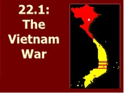 ch 22.1 Notes re Vietnam War