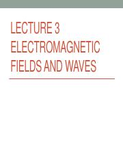 Lecture 3 ELECTROMAGNETIC FIELDS and WAVES
