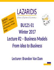 BU121 Winter 2017 - Lecture #3 - Business Models - Student's Copy.ppt