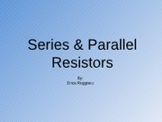 Phys 202L Series & Parallel Resistors Presentation
