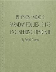 PHYSICS _ MOD 5 FARADAY FOLLIES _ 5.17B ENGINEERING DESIGN II by Patrick Cotton.pdf