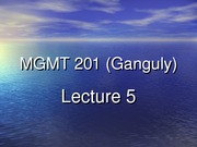 MGMT_201_(Ganguly)_Lecture_5
