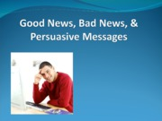 Class Notes Good News, Bad News & Persuasive MessagesSTUDENT VERSION
