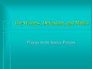 Lecture 28-The Witness, Defendant, and Media