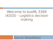 ml5389 (4333) welcome to Logistics Decision Making 2013