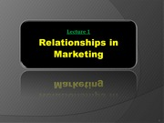 Lecture 1 - Relationships in Marketing