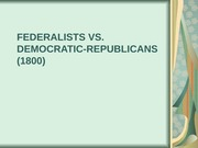 FEDERALISTS VS DEMOCRATIC -REPUBLICANS