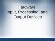 03%20Hardware%20-%20Input%20Processing%20&%20Output%20Devices%20lecture%20#3