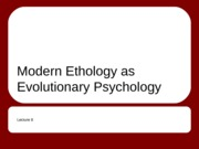Lecture+8+-+Modern+Ethology+as+Evolutionary+Psychology