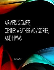 AIRMETs, SIGMETs, CWAs, HIWAS by Matthew Groh.pdf