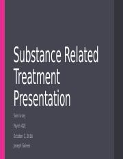 PSY 410 Substance Related Treatment Presentation.pptx
