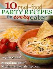 10-real-food-party-recipes-for-every-eater-by-katie-kimball-kitchen-stewardship.pdf