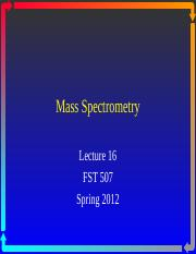 Lecture 16 Mass Spectrometry [Autosaved]