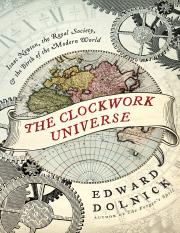 The Clockwork Universe_ Isaac Newton, the Royal Society, and the Birth of the Mo