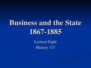 HIS113-8 Business and the State 1867-1885